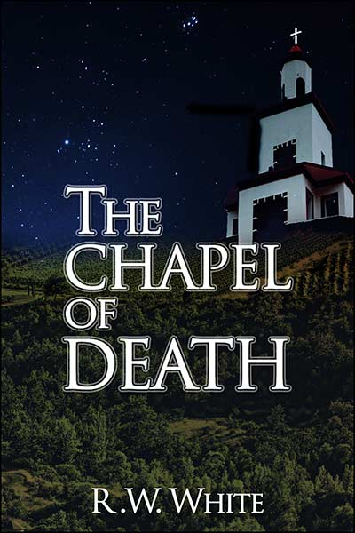 The Chapel of Death by R.W. White